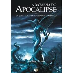 Imagem de A Batalha do Apocalipse - Da Queda dos Anjos ao Crepúsculo do Mundo - Spohr, Eduardo - 9788576860761