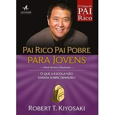 Pai Rico, Pai Pobre Para Jovens. O que a Escola não Ensina Sobre Dinheiro - Robert Kiyosaki - 9788550801223