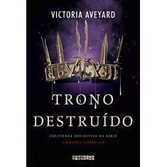 Trono destruído: Coletânea definitiva da série A Rainha Vermelha - Victoria Aveyard - 9788555340871