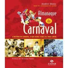 Almanaque do Carnaval - A História do Carnaval, o que Ouvir, o que Ler, Onde Curtir - Diniz, André - 9788537800478