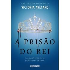 Prisão do Rei, A - Vol.3 - Série A Rainha Vermelha - Victoria Aveyard - 9788555340277
