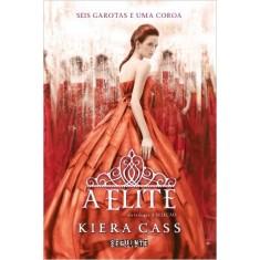 A Elite - da Trilogia A Seleção - Cass, Kiera - 9788565765121