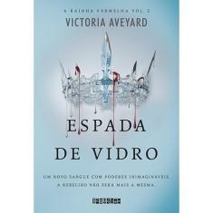 Espada de Vidro - Série A Rainha Vermelha - Vol. 2 - Aveyard, Victoria - 9788565765947