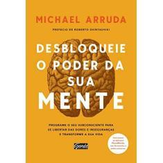 Desbloqueie O Poder da Sua Mente - Michael Arruda - 9788545202530