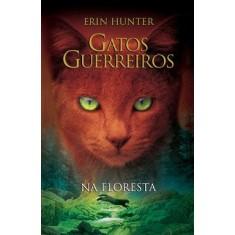 Gatos Guerreiros na Floresta - Hunter, Erin - 9788578272388