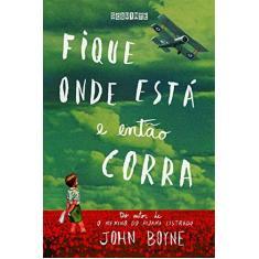 Imagem de Fique Onde Está e Então Corra - John Boyne - 9788565765404