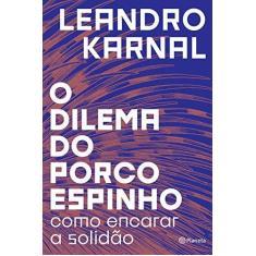 O Dilema Do Porco-espinho - Como Encarar A Solidão - Karnal,leandro - 9788542214369