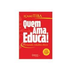 Quem Ama, Educa! - Formando Cidadãos Éticos - Versão Atualizada - Tiba, Içami - 9788599362167