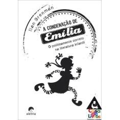 Imagem de A Condenação de Emília - o Politicamente Correto na Literatura Infantil - Brenman, Ilan - 9788561167523