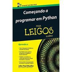 Imagem de Começando A Programar Em Python Para Leigos - Mueller, John Paul - 9788576089483