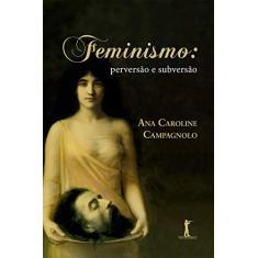 Imagem de Feminismo: Perversão E Subversão - Ana Caroline Campagnolo - 9788595070547