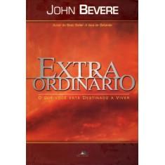 Imagem de Extraordinário - o Que Você Está Destinado a Viver - John Bevere - 9788599858288