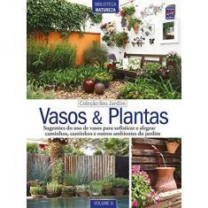 Vasos e Plantas - Volume 6. Coleção Seu Jardim - Vários Autores - 9788579604904
