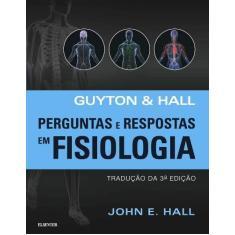 Imagem de Guyton & Hall - Perguntas e Respostas Em Fisiologia - 3ª Ed. 2017 - Hall, John E. ; - 9788535281033