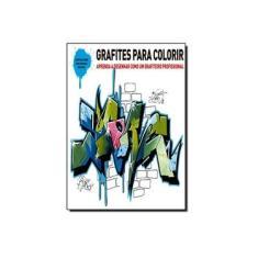 Grafites Para Colorir - Aprenda A Desenhar Como Um Grafiteiro Profissional - Editora Ggili - 9788565985239