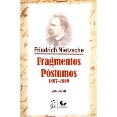Fragmentos Póstumos - 1887-1889 - Vol. VII - Nietzsche, Friedrich - 9788530935399