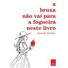 A Bruxa não Vai Para a Fogueira Neste Livro - Amanda Lovelace - 9788544107010
