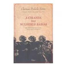 A Ciranda das Mulheres Sábias - Estes, Clarissa Pinkola - 9788532521507