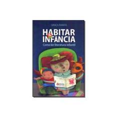 Imagem de Habitar a Infância. Como Ler Literatura Infantil - Graca Ramos - 9788563422019