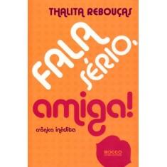 Fala Sério, Amiga! - 2ª Ed. - Rebouças, Thalita - 9788579801211