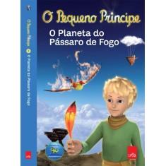 O Pequeno Príncipe - o Planeta do Pássaro de Fogo - Editora Leya - 9788580445206