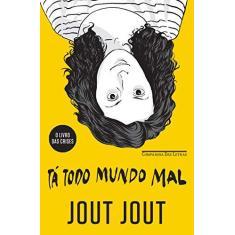 Tá Todo Mundo Mal - Jout, Jout - 9788535927207