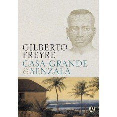 Casa Grande & Senzala - 51ª Edição 2006 - Freyre, Gilberto - 9788526008694