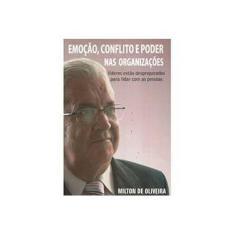 Imagem de Emoção, Conflito e Poder nas Organizações - Líderes Estão Despreparados para Lidar com as Pessoas - Oliveira, Milton De - 9788576540816