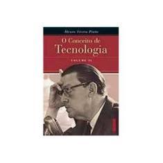 O Conceito de Tecnologia - Volume II - Pinto, Alvaro Vieira - 9788585910686