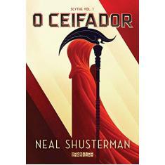 O Ceifador - Scythe - Vol. 1 - Schusterman, Neal - 9788555340352