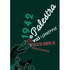 1942 - O Palestra vai à Guerra - Campos Jr., Celso De - 9788599905524