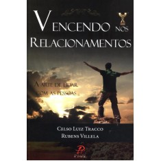 Imagem de Vencendo Nos Relacionamentos - a Arte de Lidar Com As Pessoas - Tracco, Celso Luiz; Villela, Rubens - 9788577632435