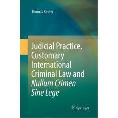 Imagem de Livro - Judicial Practice, Customary International Criminal Law and Nullum Crimen Sine Lege