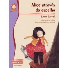 Alice Através do Espelho - Nova Ortografia - Reencontro Infantil - Carroll, Lewis - 9788526276567