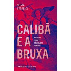 Caliba e a Bruxa - Silva Federici - 9788593115035