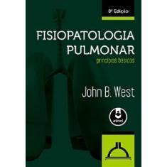 Imagem de Fisiopatologia Pulmonar - Princípios Básicos - 8ª Ed. 2014 - West, John B. - 9788565852739