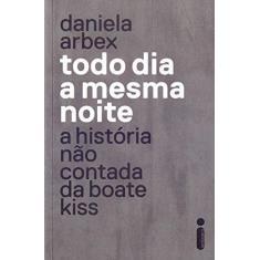 Todo Dia A Mesma Noite - Daniela Arbex - 9788551002858