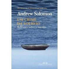 Imagem de Um crime da solidão: Reflexões sobre o suicídio - Andrew Solomon - 9788535931839