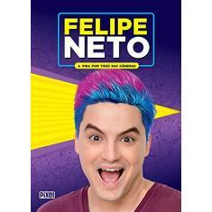 Felipe Neto. A Vida por Trás das Câmeras - Felipe Neto - 9788555461019