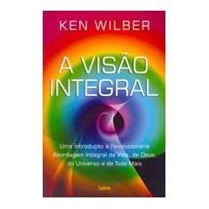 A Visão Integral - Wilber, Ken - 9788531610271