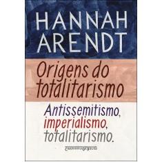 Origens do Totalitarismo - Arendt, Hannah - 9788535922042