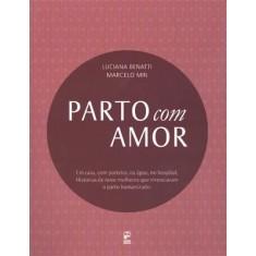 Parto Com Amor - Benatti, Luciana; Min, Marcelo - 9788578881054
