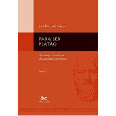 Para Ler Platão - Tomo I - A Ontoepistemologia dos Diálogos Socráticos - Santos, Jose Trindade - 9788515035342