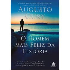 O Homem Mais Feliz da História - Cury, Augusto - 9788543105277