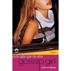 Gossip Girl : Você Sabe que Me Ama - Vol. 2 - Ziegesar, Cecily Von - 9788501069788