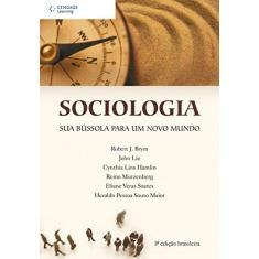 Imagem de Sociologia - Sua Bússola para um Novo Mundo - Outros; Brym, Robert J.; Hamli, Cynthia Lins; Lie, John - 9788522104673