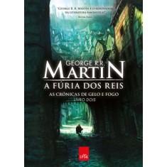 A Fúria Dos Reis - As Crônicas de Gelo e Fogo - Vol. 2 - Martin, George R. R. - 9788580440270