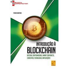 Introdução à Blockchain. Bitcoin. Criptomoedas. Smart Contracts. Conceitos. Tecnologia. Implicações - Pedro Martins - 9789727228874