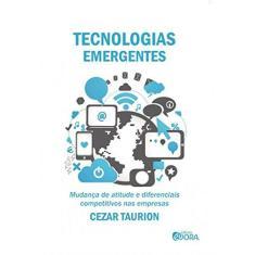 Imagem de Tecnologias Emergentes - Mudança de Atitude e Diferenciais Competitivos Nas Empresas - Taurion, Cezar - 9788584610020