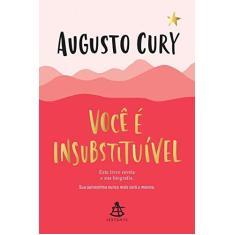 Você É Insubstituível - Cury, Augusto - 9788543106137